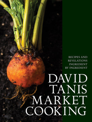 David Tanis. Market Cooking: Recipes and Revelations, Ingredient by Ingredient