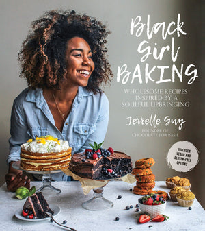 Jerrelle Guy. Black Girl Baking: Wholesome Recipes Inspired by a Soulful Upbringing