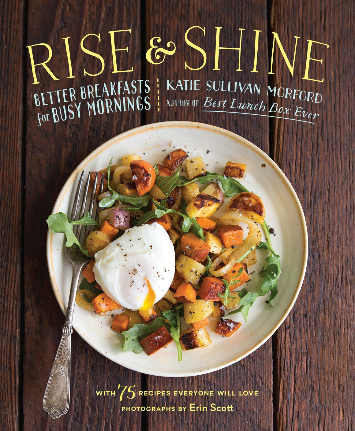 (Breakfast) Katie Sullivan Morford. Rise and Shine: Better Breakfasts for Busy Mornings.