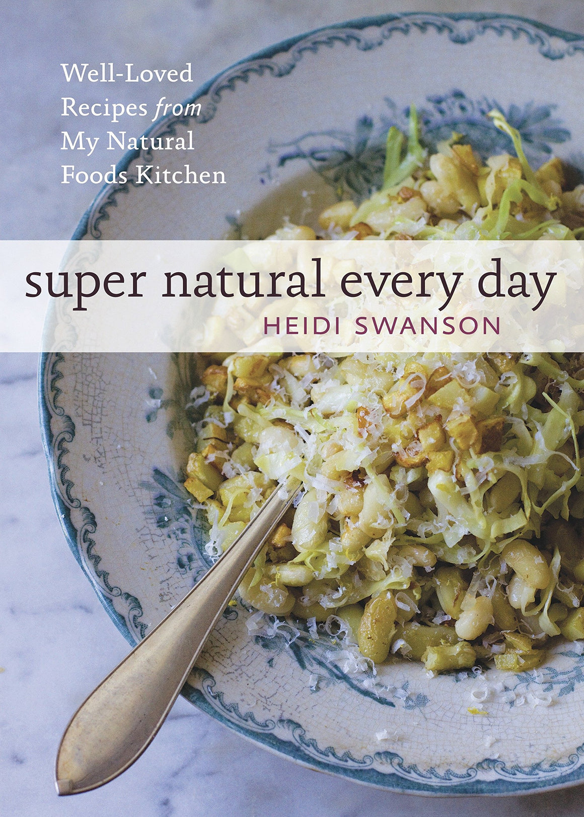(Vegetarian) Heidi Swanson. Super Natural Every Day: Well-Loved Recipes from My Natural Foods Kitchen.