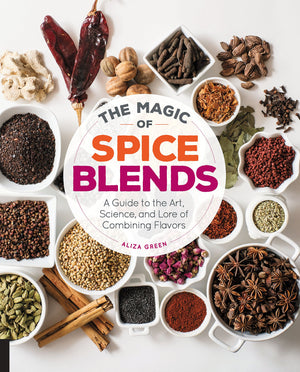 (Spices) Aliza Green. The Magic of Spice Blends: A Guide to the Art, Science, and Lore of Combining Flavors.