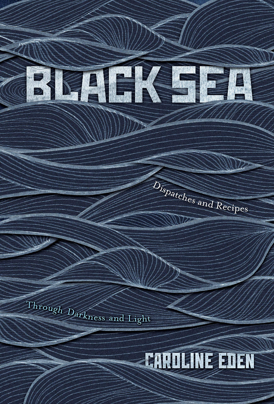Caroline Eden. Black Sea: Dispatches and Recipes, Through Darkness and Light