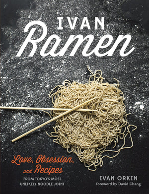 Ivan Orkin. Ivan Ramen: Love, Obsession, and Recipes from Tokyo's Most Unlikely Noodle Joint.