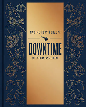Nadine Levy Redzepi. Downtime: Deliciousness at Home: A Cookbook