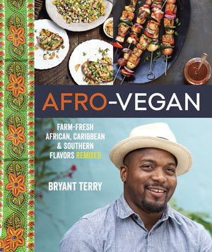 Bryant Terry. Afro-Vegan: Farm-Fresh African, Caribbean, and Southern Flavors Remixed.