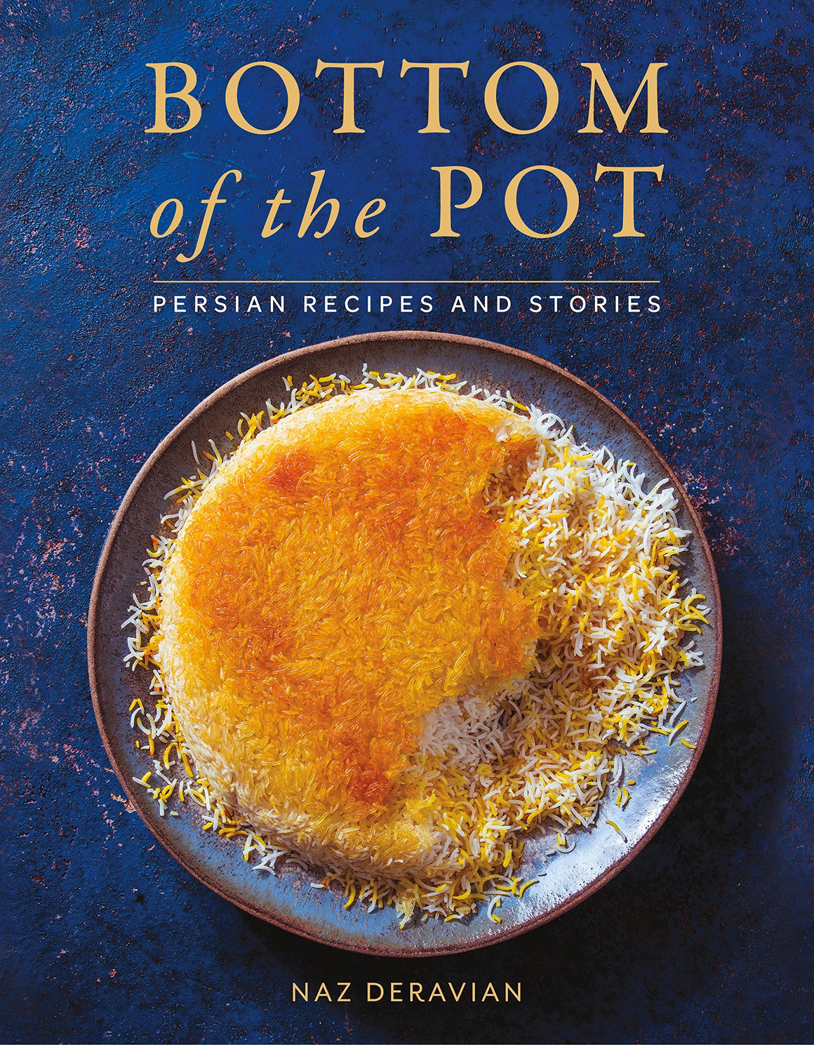 (Iranian) Naz Deravian. Bottom of the Pot: Persian Recipes and Stories. SIGNED!