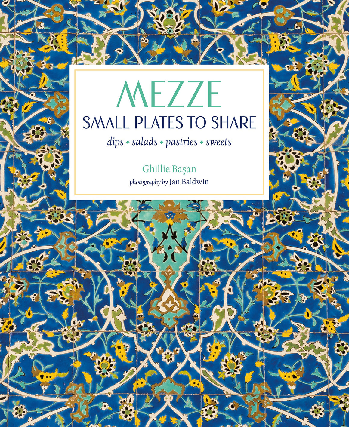 Ghillie Basan. Mezze: Small Plates to Share.
