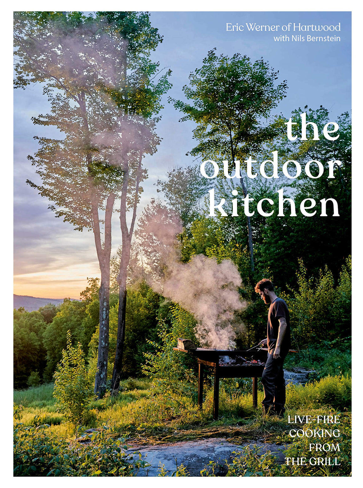 Eric Werner. The Outdoor Kitchen: Live-Fire Cooking from the Grill.
