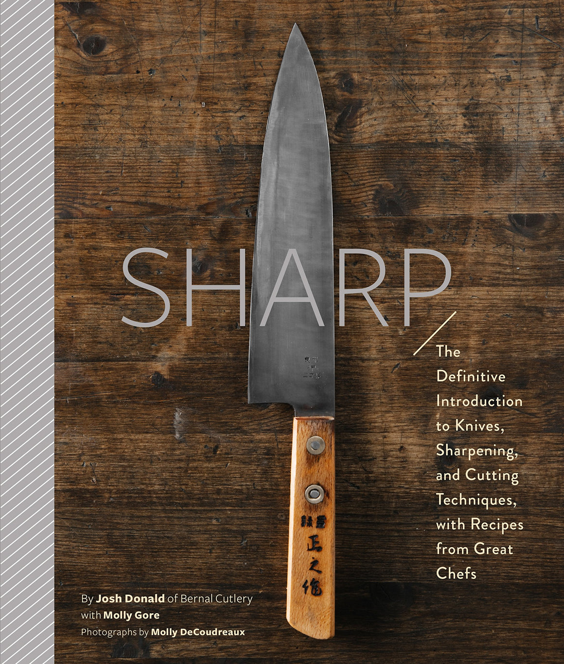 Josh Donald. Sharp: The Definitive Guide to Knives, Knife Care, and Cutting Techniques, with Recipes from Great Chefs