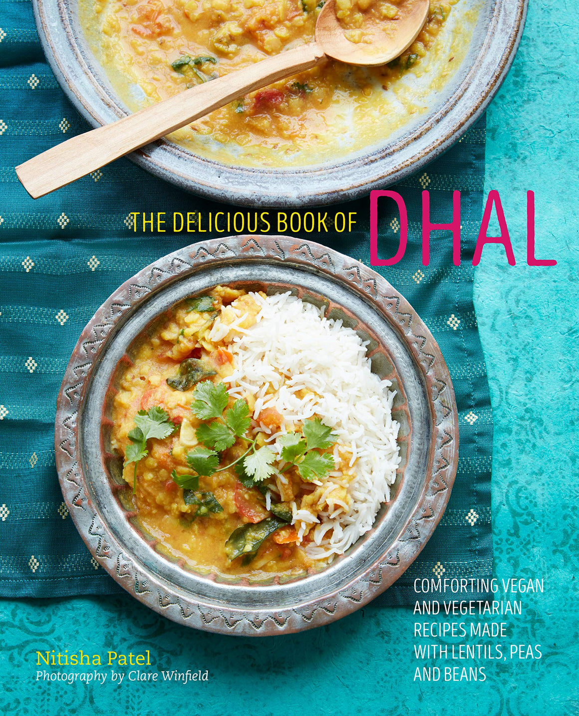 (Indian) Nitisha Patel. The Delicious Book of Dhal: Comforting vegan and vegetarian recipes made with lentils, peas and beans.