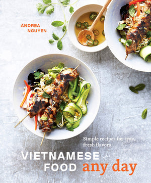 Andrea Nguyen •  Vietnamese Food Any Day: Simple Recipes for True, Fresh Flavors