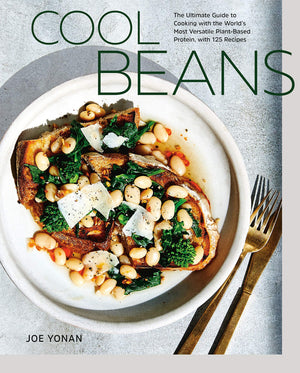Joe Yonan • Cool Beans: The Ultimate Guide to Cooking with the World's Most Versatile Plant-Based Protein, with 125 Recipes.
