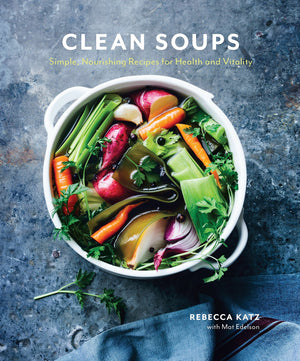 (Comfort Food) Rebecca Katz. Clean Soups: Simple, Nourishing Recipes for Health and Vitality