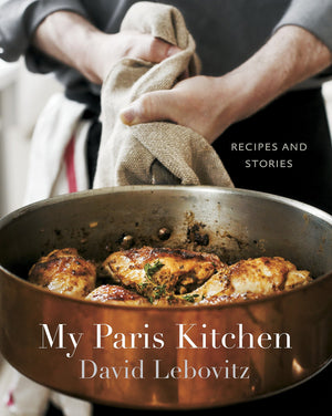 David Lebovitz. My Paris Kitchen: Recipes and Stories.