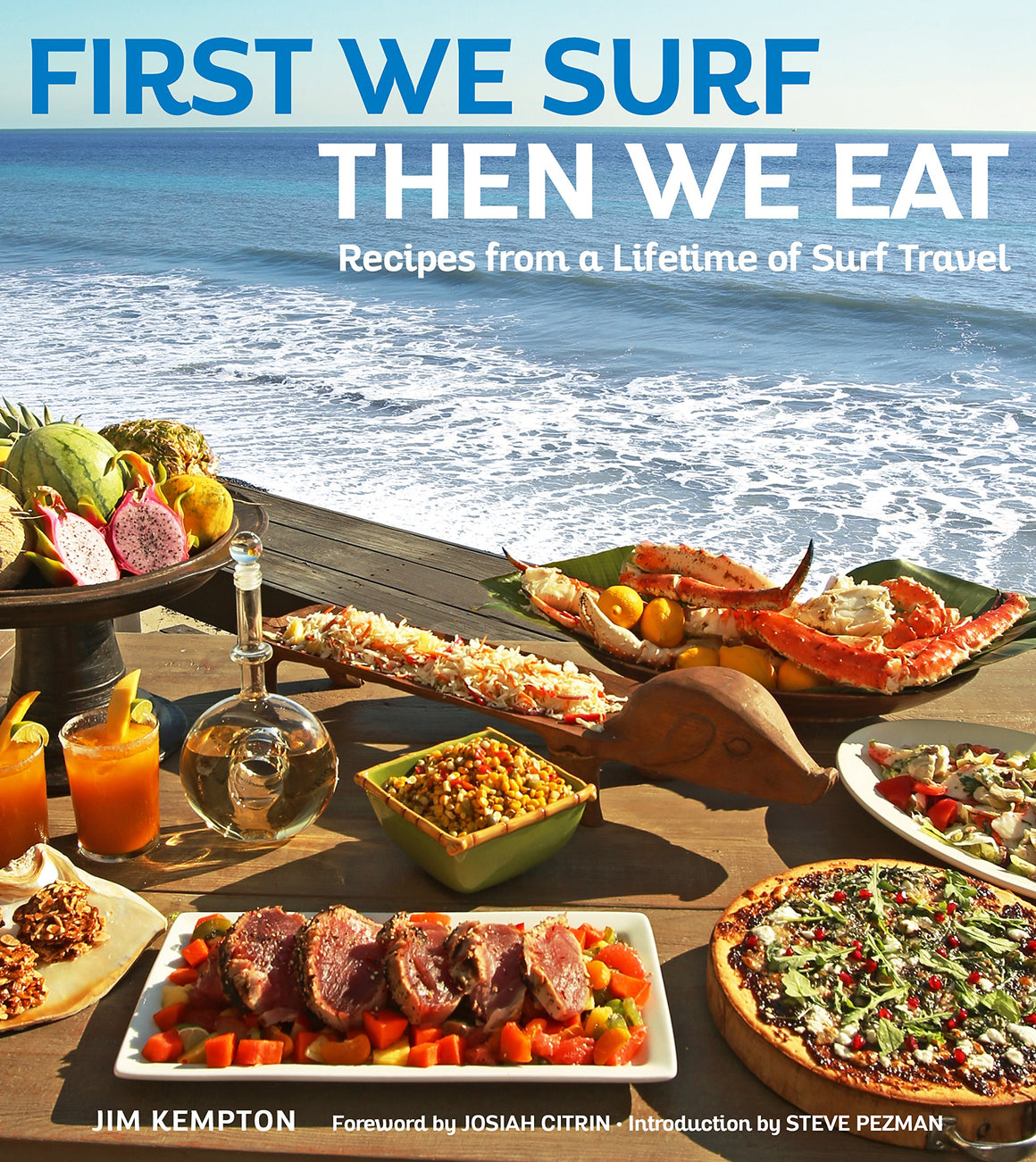 Jim Kempton. First We Surf, Then We Eat: Recipes From a Lifetime of Surf Travel