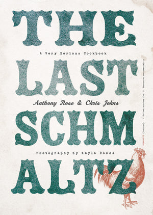 Anthony Rose & Chris Johns. The Last Schmaltz: A Very Serious Cookbook.