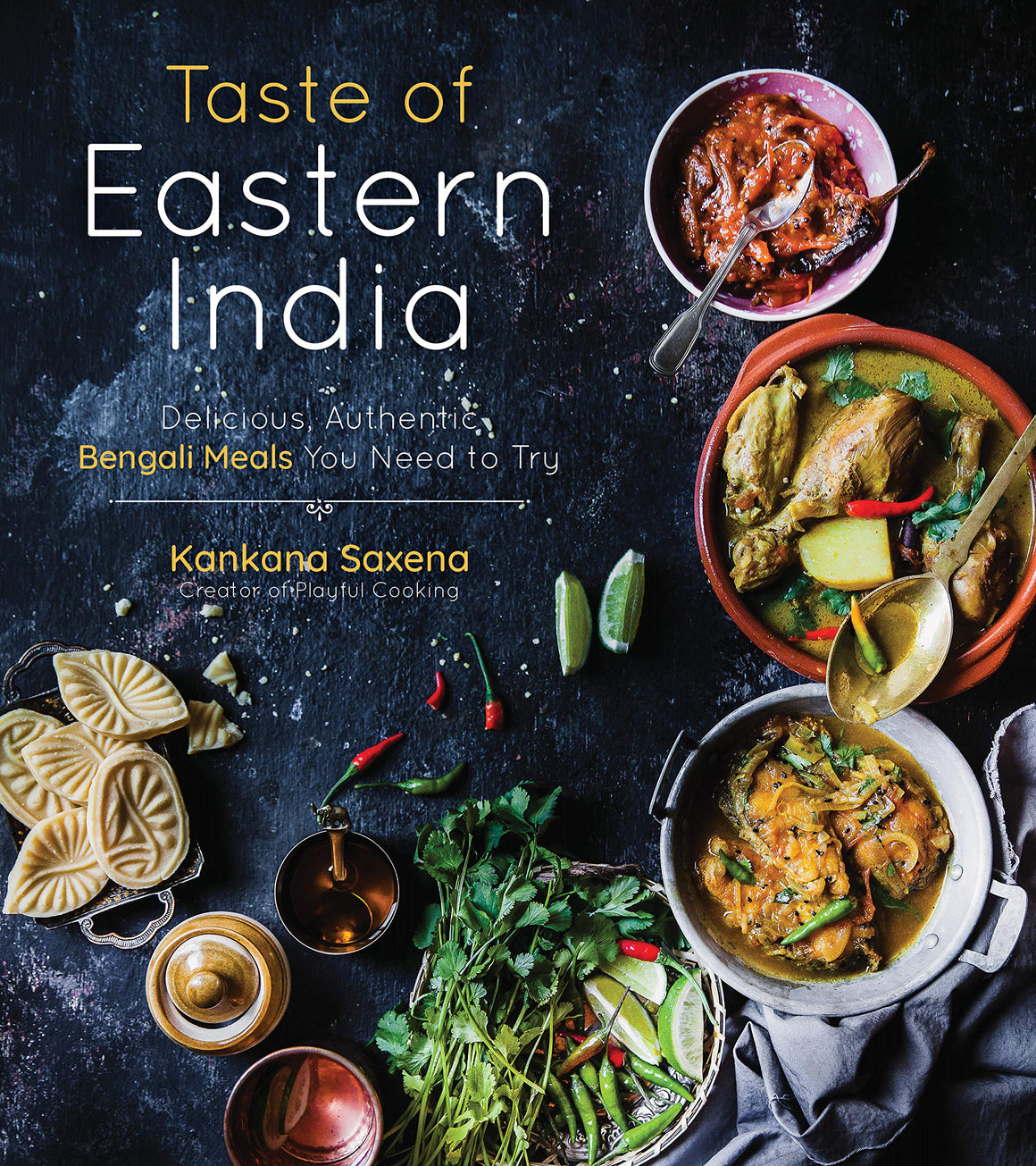 Kankana Saxena. Taste of Eastern India: Delicious, Authentic Bengali Meals You Need to Try.