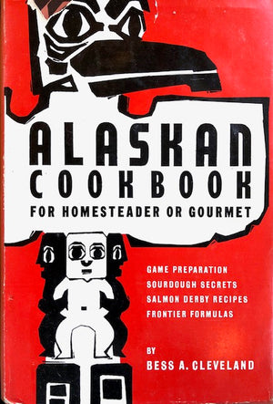 (Alaska) Cleveland, Bess A.  Alaskan Cookbook for Homesteader or Gourmet.