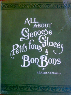 (Confectionery) Harris, H.G. & S.P. Borella. All About Genoese, Glaces, Petits Fours & Bon Bons.