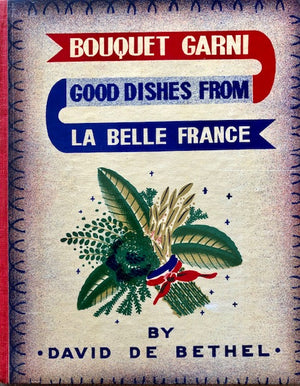 (Woodcuts - French)  De Bethel, David.  Bouquet Garni: Good Dishes from La Belle France.