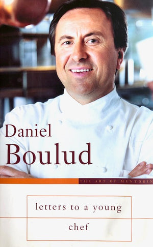 (Professional) Boulud, Daniel.  Letters to a Young Chef. SIGNED!