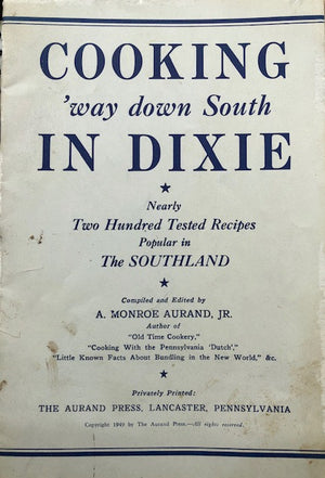 (Southern) Aurand, A. Monroe, Jr.  Cooking 'way Down in Dixie.