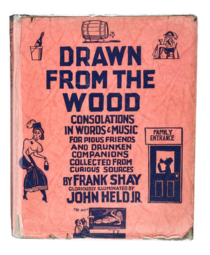 (Cocktails) Shay, Frank, ed. Drawn from the Wood: Consolations in Words & Music for Pious Friends and Drunken Companions.