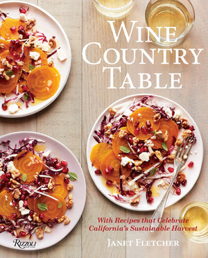 Janet Fletcher. Wine Country Table: With Recipes that Celebrate California's Sustainable Harvest