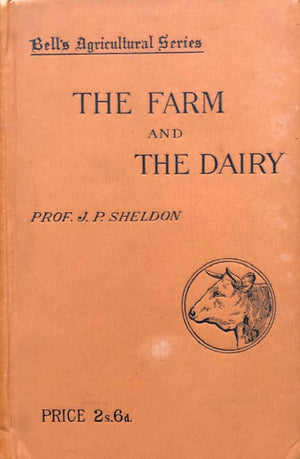 (Cheese & Butter) Sheldon, Prof. J.P.  The Farm and the Dairy.