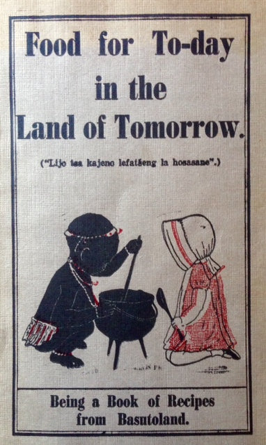(Africa) Midgley, Mrs. P.R. Food for To-day in the Land of Tomorrow: A Book of Recipes from Basutoland.