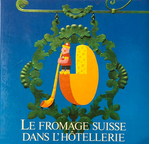 (Cheese)  Le Fromage Suisse dans l'Hotellerie.