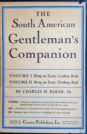 Baker, Charles H., Jr. The South American Gentleman's Companion: Volume I Being an Exotic Cookery Book, Volume II Being an Exotic Drinking Book.