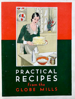 (Booklet) Home Economics Dept., Globe Mills.  Practical Recipes Tested for Home Use - 1932 Edition.