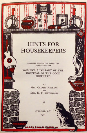 Andrews, Mrs. Charles & Mrs. E.F. (May) Southworth. Hints for Housekeepers.