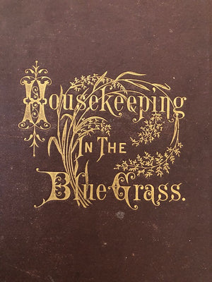 (Southern - Kentucky) [Ladies of the Presbytarian Church, Paris, KY.] Housekeeping in the Blue Grass