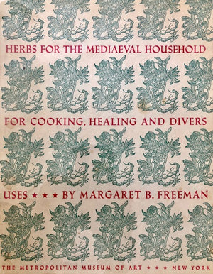(Herbs) Freeman, Margaret B. Herbs for the Medieval Household, for Cooking, Healing and Divers Uses.