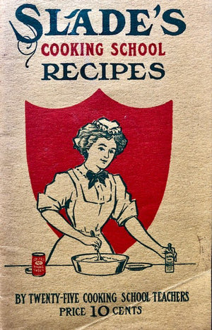 (Boston) Slade, D. & L.  Slade's Cooking School Recipes by 25 Cooking School Teachers.