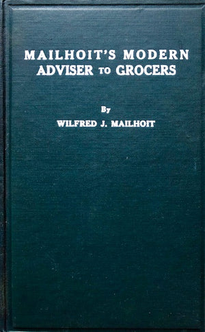 (Grocery) Mailhoit, Wilfred J.  Mailhoit's Modern Adviser to Grocers, devoted exclusively to Dealers of the Grocery Business.