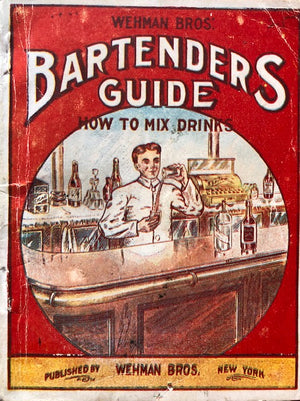 (Cocktails) Wehman Bros.  Wehman Bros. Bartenders Guide: How to Mix Drinks. 91 pp. With  Wehman Bros. New Book of Toasts No. 1, Containing a Collection of 350 Choice Toasts for Use on All Occasions.