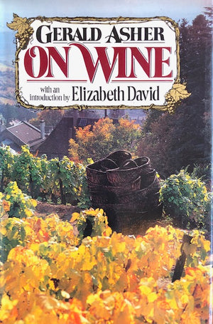 (Wine) Gerald Asher.  Gerald Asher on Wine. Intro. by Elizabeth David. SIGNED!
