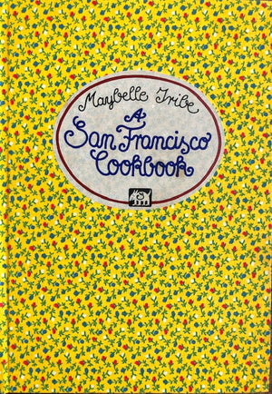(San Francisco) Maybelle Tribe.  A San Francisco Cookbook.