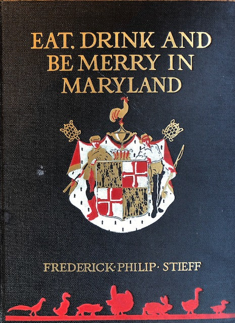 (**New Arrival**)   (Maryland) Steiff, Frederick Philip. Eat, Drink and Be Merry in Maryland: An Anthology from a Great Tradition. SIGNED!