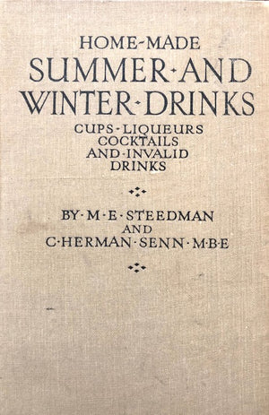 (**New Arrival**) (Cocktails) M.E. Steedman & C. Herman Senn. Home-Made Summer and Winter Drinks: Cups, Liqueurs, Cocktails and Invalid Drinks.