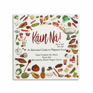 (Filipino) Felice Prudente Sta. Maria and Bryan Koh. Káin Ná! An Illustrated Guide to Philippine Food