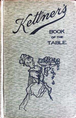 Kettner's Restaurant.  Kettner's Book of the Table: A Manual of Cookery, Practical, Theoretical, Historical.
