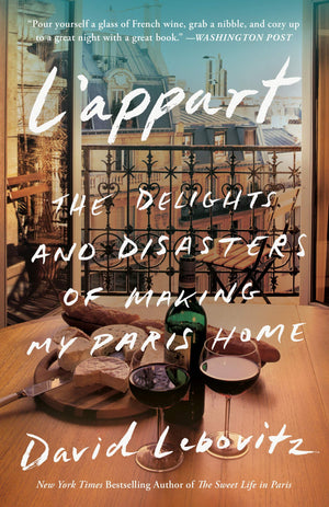 David Lebovitz. L'Appart: The Delights and Disasters of Making My Paris Home