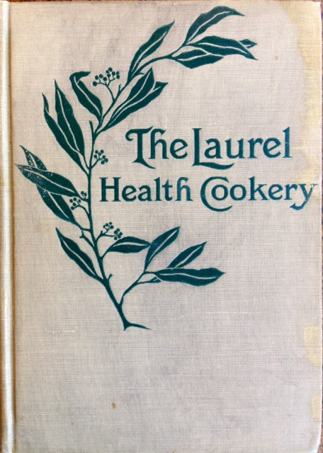 (Vegetarian) Perkins, Evora Bucknum. The Laurel Health Cookery: A Collection of Practical Suggestions and Recipes for the Preparation of Non-Flesh Foods in Palatable and Attractive Ways.