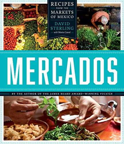 Mercados: Recipes from the Markets of Mexico by David Sterling