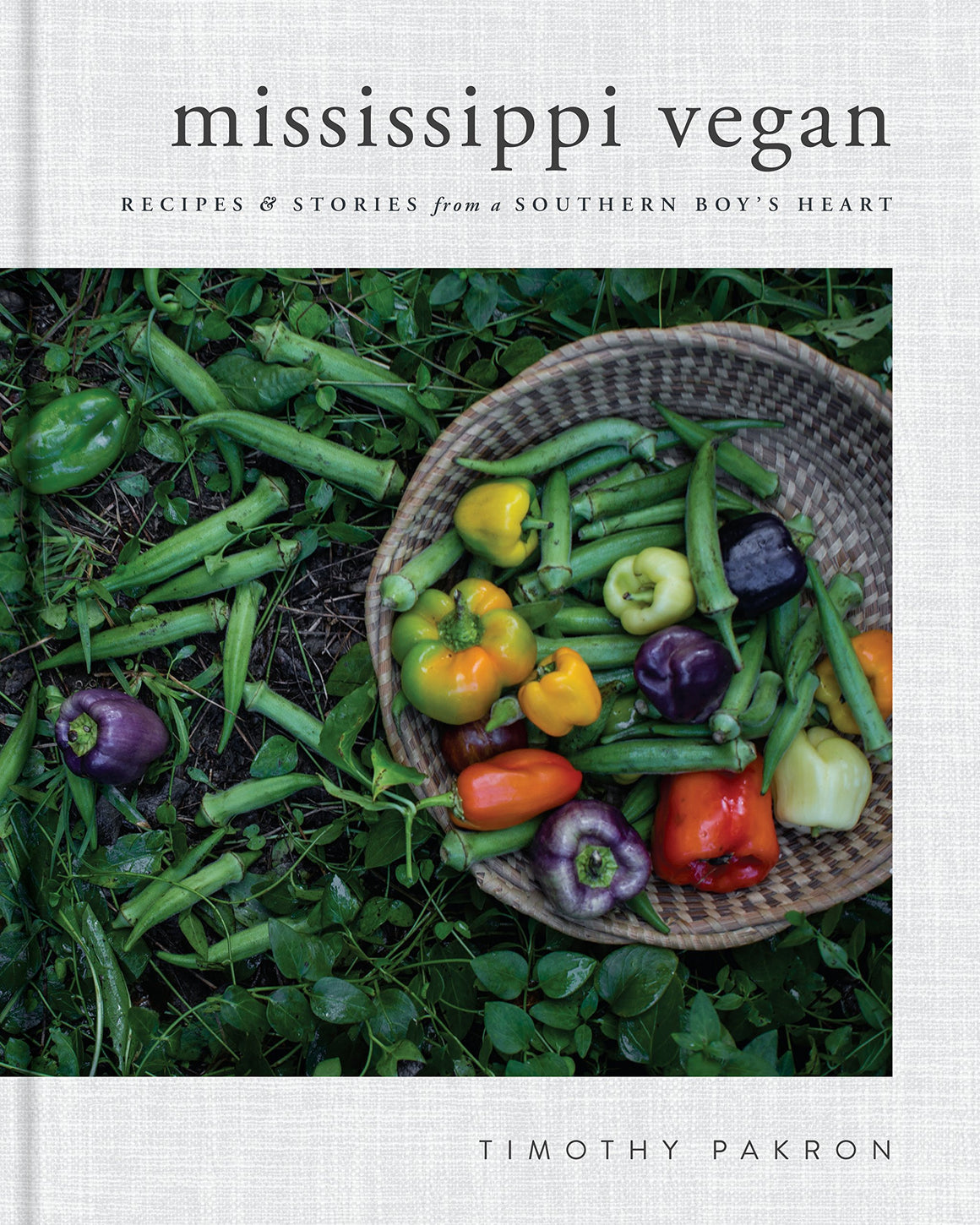 SIGNED! Timothy Pakron. Mississippi Vegan: Recipes and Stories from a Southern Boy's Heart