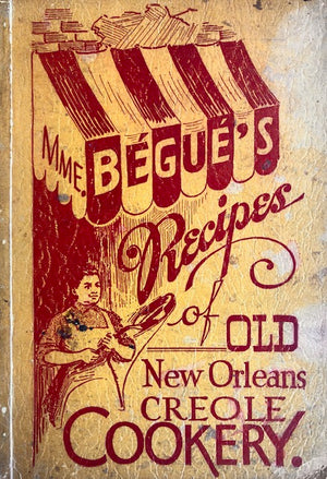(Southern - New Orleans) Begue, Mme.  Mme. Begue's Recipes of Old New Orleans Creole Cookery.